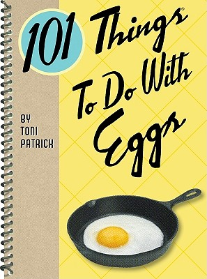 101 Things to Do With Eggs By Patrick, Toni